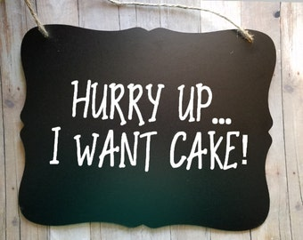 Hurry Up I Want Cake - Wedding Sign - Flower Girl Sign - Ring Bearer Sign - Cute Sign - Ring Bearer - Groom - Bride - Wedding Decor