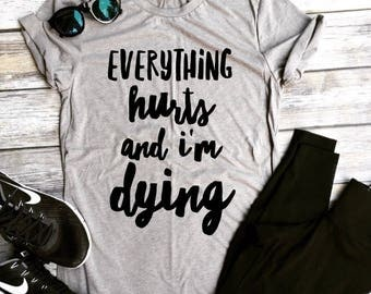 Everything hurts and i'm dying Unisex Tee, crossfit shirt, funny workout tank, gym shirt, funny shirt, workout shirt, beachbody tank, yoga s