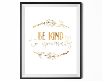 Be Kind To Yourself, Printable Art, Quote, Inspirational Typography Print, Digital Print, Gold Print, Minimalistic, INSTANT DOWNLOAD
