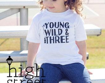 Young, Wild, and Three Tee - Third Birthday Tshirt - 3 Year Old Birthday Shirt - Young Wild and Free - 3rd Birthday - Third Birthday Shirt