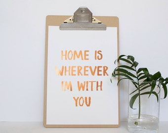 Copper Foil Print - Home is wherever I'm with you - Unframed Print - Real Foil Print - Gold Foil Print