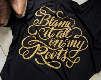 Blame it All on my Roots shirt - Country Top - Garth Brooks Shirt - Country Concert Shirt - Southern - Rodeo - Cowgirl - Western Tee Shirt