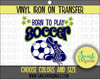 Born to Play Soccer Vinyl Iron On Transfer, Soccer Iron on Decal for Shirt
