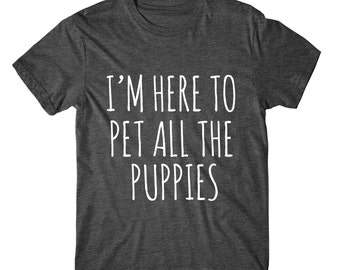 SOFT! I'm Here To Pet All The Puppies, Womens Graphic Tshirt, Womens Tee, Graphic Tee For Women