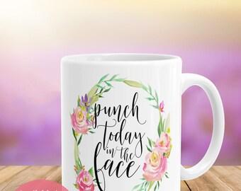 Sassy Mug, Punch Today in the Face, Motivational Coffee Mug, Statement Mug, Mugs with Sayings, Quote Mug