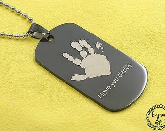 I have you Daddy Handprint , Plam Engrave on Stainless Steel Army Tag Necklace/Keyring