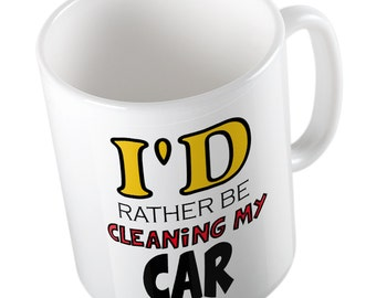 I'd Rather Be CLEANING MY CAR Mug