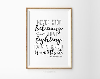 Printable Hillary Clinton quote - Hillary Clinton quote - Typography art - Never stop believing - Hillary quote art - Clinton wall art