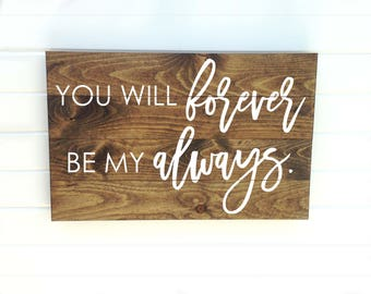 You Will Forever Be My Always Painted Wooden Sign - Forever My Always - Bedroom Sign - Rustic Bedroom Sign - Be My Always Sign - Wooden Sign
