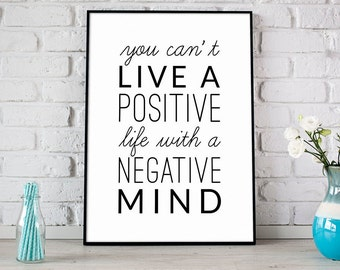You Can't Live A Positive Life With A Negative Mind Print, Digital Print, Instant Download, Inspirational Quote, Modern Home Decor - (D006)