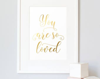 You Are So Loved Print - You Are So Loved Sign - Real Gold Foil Print - Nursery Wall Art, Girl Nursery, Gold Nursery Decor, Luxury Nursery