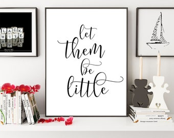 Let Them Be Little, Nursery Art Print, Baby Shower Gift, Playroom Art, Playroom Print, Kids Bedroom Decor,  Modern Nursery, Nursery Sign