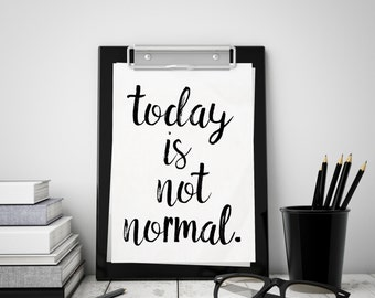 Black and white digital print for the Resistance: Today is not normal. Political print w/ daily reminder | Anti-trump printable wall art