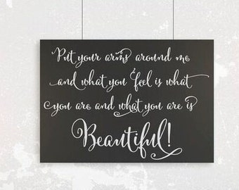 """Romantic wood sign - """"Put your arms around me and what you feel is what you are and what you are is Beautiful"""""""