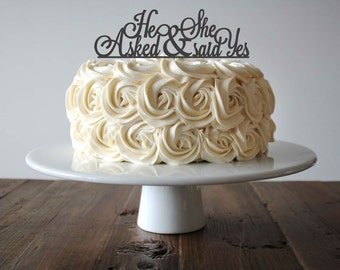 He Asked & She Said Yes, wide cake topper, perfect for bridal shower, engagement party or wedding