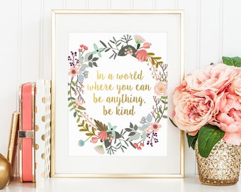 Nursery Decor, In a world where you can be anything, be kind, Golden Calligraphy, Mortivational Print, Nursery Wall Art, Floral Watercolor