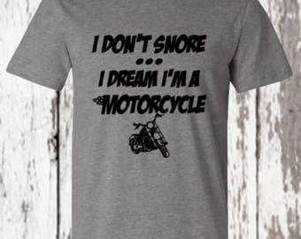 I don't snore I dream I'm a motorcycle - fathers day - gift for dad - gift for him - funny tshirt - t-shirt - grey - summer style - husband