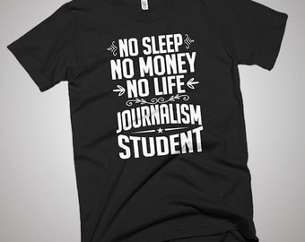 Journalism Student No Sleep-Money-Life T-Shirt