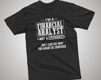 Financial Analyst Not a Magician Funny T-Shirt, Gift Shirt, Present Idea, Best Profession Tee