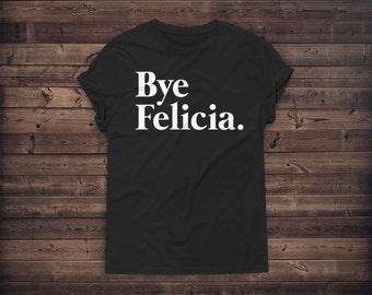 Bye Felicia - Casual - Friday - Graphic - Tee Shirts - Pullover Boyfriend - Tshirt Women Men Sweatshirt Humor Unisex Top