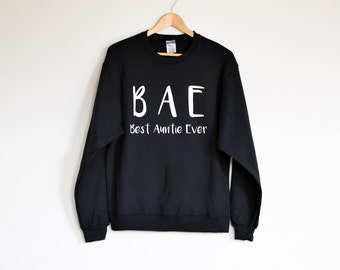 Best Auntie Ever Sweatshirt, BAE shirt, funny auntie shirt, Best Auntie Ever Fleece, Christmas Gift for Aunt.  Auntie Gift, New Aunt Shirt