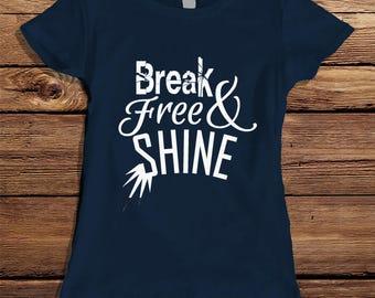 Break Free & SHINE, Womens Tshirt, Break FREE, Sunshine Tee, Freedom Tshirt
