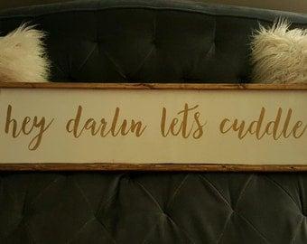 Hey Darlin, Let's Cuddle Wood Sign