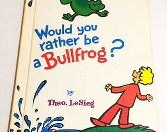 Would you rather by a Bullfrog by Theo LeSieg.  Dr. Seuss Bright Early Books.  Beginning Readers.  Children's Collect Vintage Hardcover.