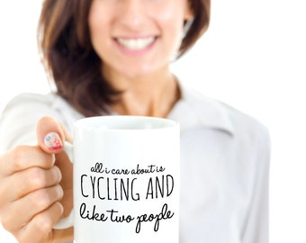 Cycling Coffee Mug - Cycling Gifts for Women - All I Care About Is Cycling and Like Two People