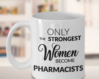 Female Pharmacist Gifts - Only the Strongest Women Become Pharmacists Coffee Mug Gift