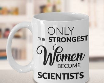 Female Scientist Gifts - Only the Strongest Women Become Scientists Coffee Mug Gift