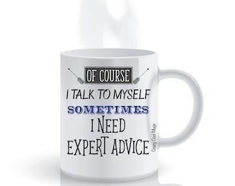 Of Course I talk To Myself, Sometimes I Need Expert Advice Funny Coffee Mug
