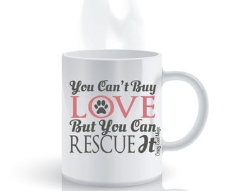 You Can't Buy Love But You Can Rescue It Dog Coffee Mug