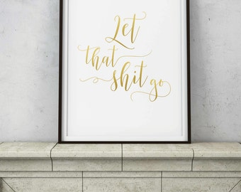 Let That Shit Go Sign - Yoga Meditation Room Zen Decor - Gold Calligraphy Script Wall Art - INSTANT DOWNLOAD Digital Art - PRINTABLE