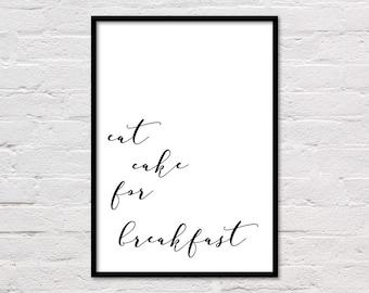 Eat Cake for Breakfast, Kitchen Art Print, Kitchen Wall Decor, Kitchen Quote Poster, Black & White Art, Kitchen Printable, Digital Download