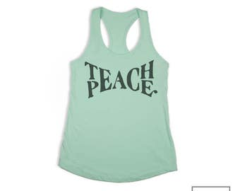 PEACE Womens Tank Top, PEACE Gift, Teach Peace, Racerback Tank, Motivational Quote, Gift for Teacher, Gift for her, Positive Message