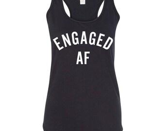 Engaged AF Shirt Engaged AF Tank Top T Shirt Hoodie Engangement Gifts Married AF Shirt Bride Gift Shirt Bridesmaid Shirt Bachelorette Shirt