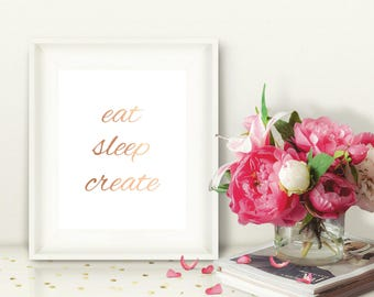 Rose Gold Printable Wall Art, Eat Sleep Create, Digital, Instant Download, Inspirational Quote, Lifestyle Quote, 8x10
