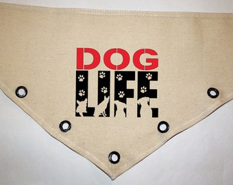 Dog Life custom Unique grommet accent Canvas dog pet BANDANA tie-front or over the collar!  personalize Any color print!