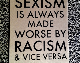 10 postcards Sexism is always made worse by Racism and vice versa Gloria Steinem quote