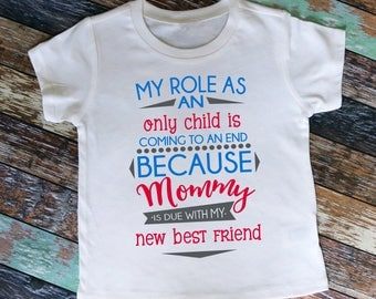 My Role as an Only Child is Coming to An End Because Mommy is Due With My New Best Friend - Pregnancy Announcement Shirt or Bodysuit