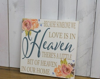 Because Someone We Love/is in/HEAVEN/there's a little bit of/Heaven in our Home/Wood Sign/Roses/Antique Roses/Sympathy