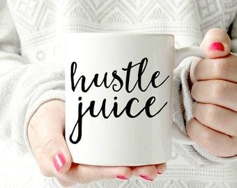 Hustle juice coffee mug- Ceramic Mug - Funny Coffee cup - Funny Mug