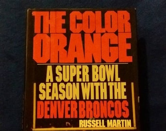 The Color Orange, A Super Bowl Season with the Denver Broncos by Russell Martin, 1987