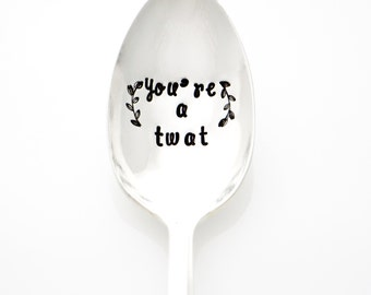 Hand stamped vintage coffee spoon. You're a Twat. Funny Stamped Spoons for gag gift idea. Gift for BFF or Coworker.