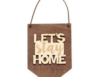 Let's Stay Home - Gallery Wall - Banner Flag Sign - Wall Hanging Decoration - Housewarming Gift - Let's Stay Home Sign - Bedroom Decor
