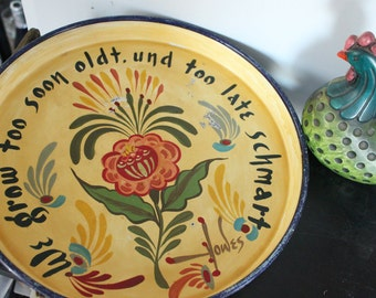 """Vintage PA Dutch Folk Art TOLEWARE Tray Signed Howes """"We grow too soon oldt.and too late schmart."""""""