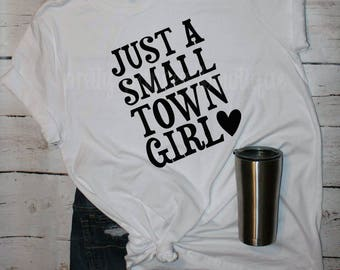 Country Shirts, Small Town Girl, Journey shirt, Just a Small Town Girl Shirt, Women Graphic Tee,  Redneck Girl Shirts, Country Concert
