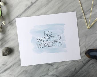 Inspirational Typography Art Print - No Wasted Moments - 8x10 or 5x7 Home Office Bedroom Decor Dorm - Wedding Gift Watercolour Blue Recycled