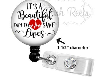 It's A Beautiful Day to Save Lives Badge Holder -  Badge Reel Holder - RN Nurse Badge Reel, Stethoscope ID Tag, Carabiner or Lanyard - 1563